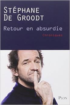 """Stéphane De Groodt livre """"retour en absurdie"""""""