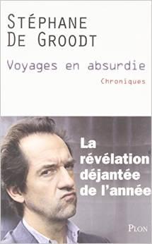 "Stéphane De Groodt livre ""voyages en absurdie"""